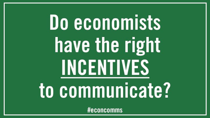 Do economists have the right INCENTIVES to communicate?